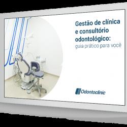 Gestão de clínica e consultório odontológico: guia prático para você
